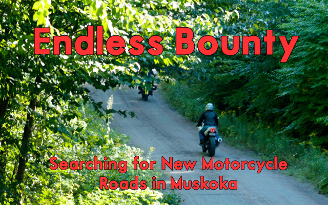 Endless Bounty – Searching for New Motorcycle Roads in Muskoka